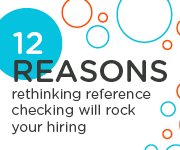 12 Reasons Reference Checking Will Rock Your Hiring