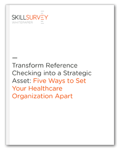 Transform Reference Checking into a Strategic Healthcare Asset Whitepaper
