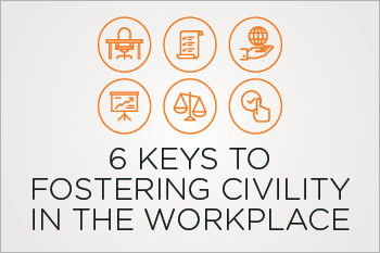 6 Keys to Fostering Civility in the Workplace
